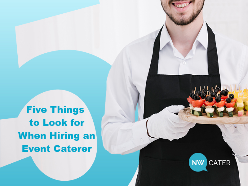 Five Things to Look for When Hiring an Event Caterer