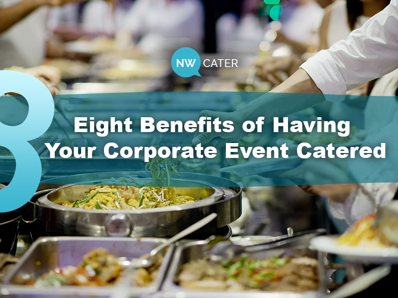 Eight Benefits of Having Your Corporate Event Caterer